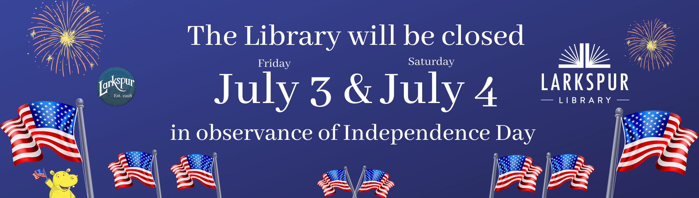The Library will be closed Friday July 3 and Saturday July 4 for Independence Day